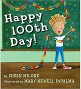 Happy 100th Day by Susan Milord, illustrated by Mary Newell DePalma